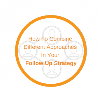 How To Combine Different Approaches In Your Follow Up Strategy