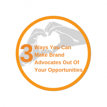 3 Ways You Can Make Brand Advocates Out Of Your Opportunities